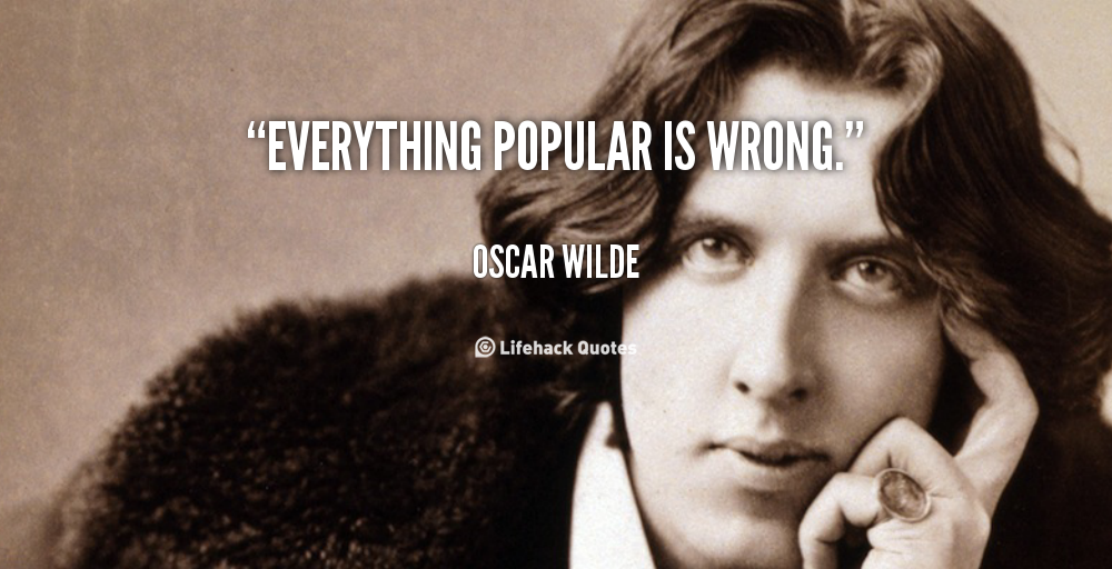 quote-oscar-wilde-everything-popular-is-wrong-100940_1